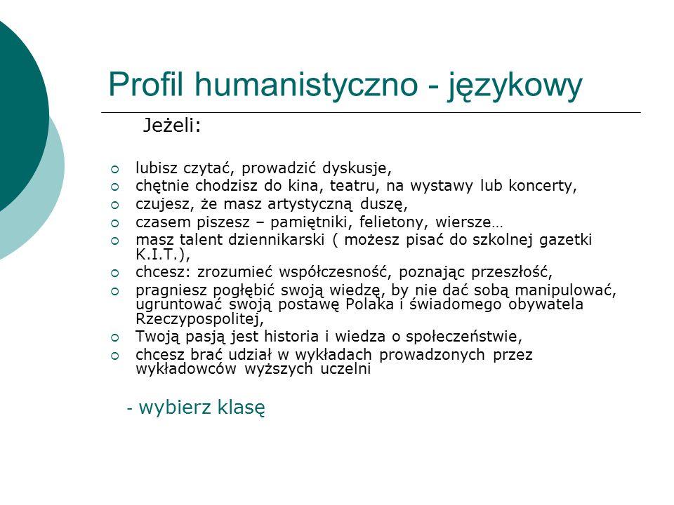 Profil humanistyczno - językowy Jeżeli:  lubisz czytać, prowadzić dyskusje,  chętnie chodzisz do kina, teatru, na wystawy lub koncerty,  czujesz, ż