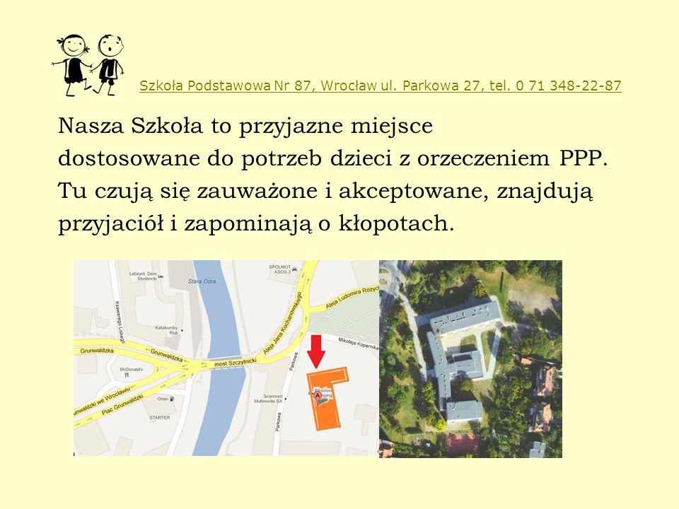 Szkoła Podstawowa Nr 87, Wrocław ul. Parkowa 27, tel. 0 71 348-22-87 Nasza Szkoła to przyjazne miejsce dostosowane do potrzeb dzieci z orzeczeniem PPP