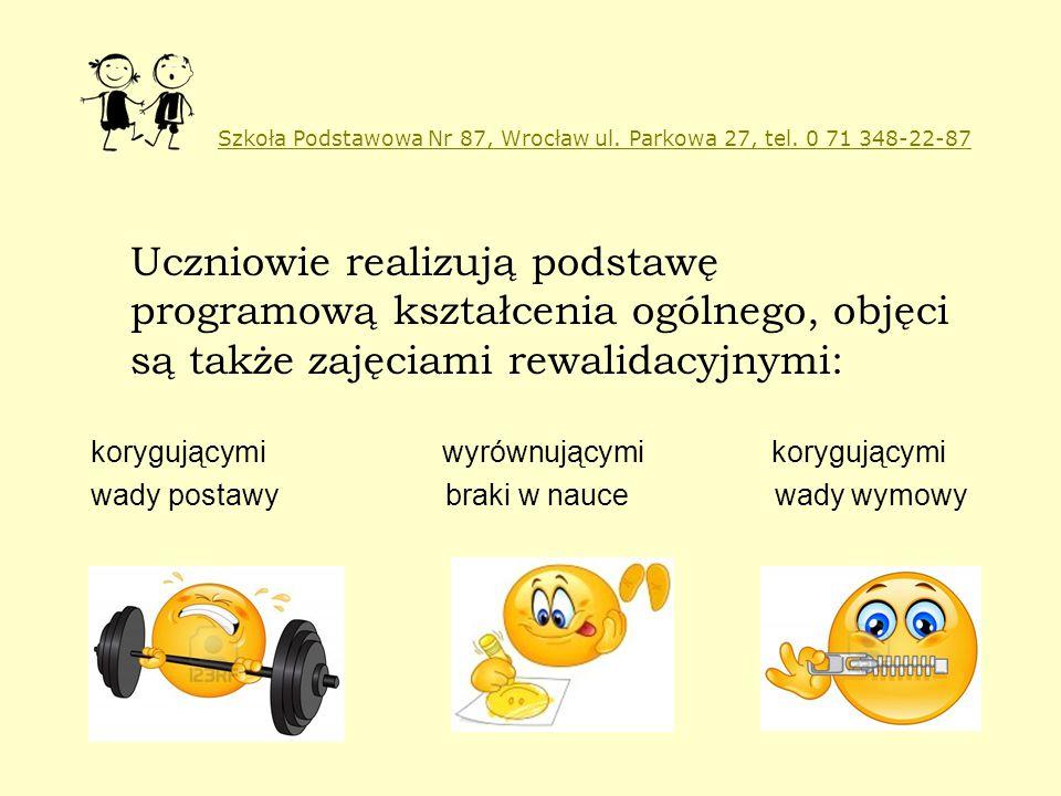 Szkoła Podstawowa Nr 87, Wrocław ul. Parkowa 27, tel. 0 71 348-22-87 Uczniowie realizują podstawę programową kształcenia ogólnego, objęci są także zaj