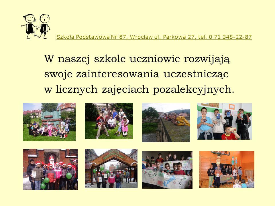 Szkoła Podstawowa Nr 87, Wrocław ul. Parkowa 27, tel. 0 71 348-22-87 W naszej szkole uczniowie rozwijają swoje zainteresowania uczestnicząc w licznych
