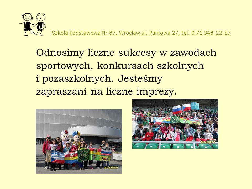 Szkoła Podstawowa Nr 87, Wrocław ul. Parkowa 27, tel. 0 71 348-22-87 Odnosimy liczne sukcesy w zawodach sportowych, konkursach szkolnych i pozaszkolny