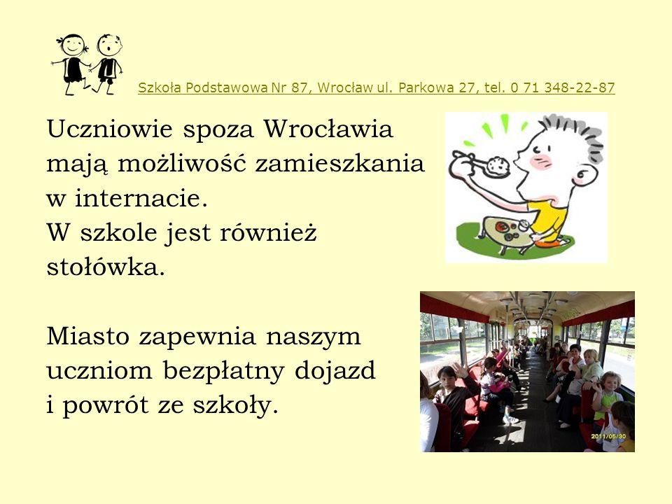 Szkoła Podstawowa Nr 87, Wrocław ul. Parkowa 27, tel. 0 71 348-22-87 Uczniowie spoza Wrocławia mają możliwość zamieszkania w internacie. W szkole jest