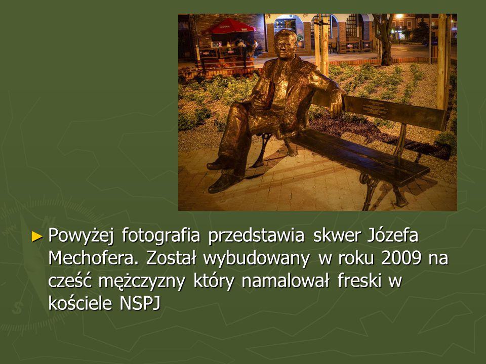 ►P►P►P►Powyżej fotografia przedstawia skwer Józefa Mechofera.