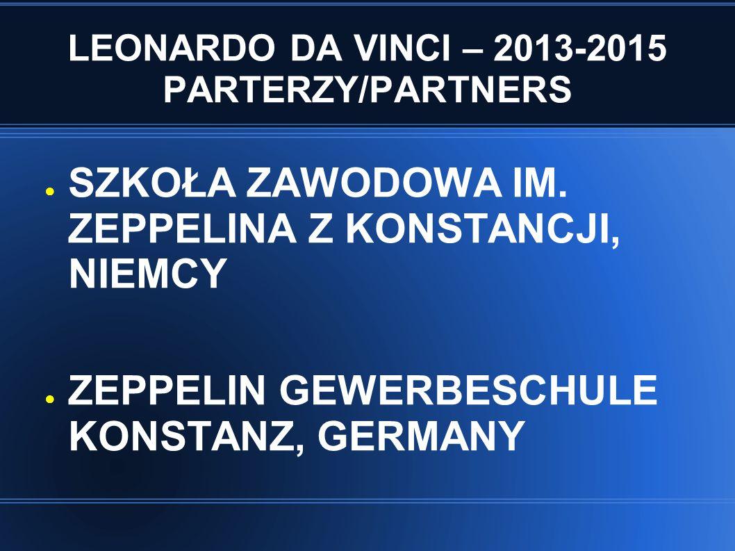 LEONARDO DA VINCI – 2013-2015 PARTERZY/PARTNERS ● SZKOŁA ZAWODOWA IM. ZEPPELINA Z KONSTANCJI, NIEMCY ● ZEPPELIN GEWERBESCHULE KONSTANZ, GERMANY