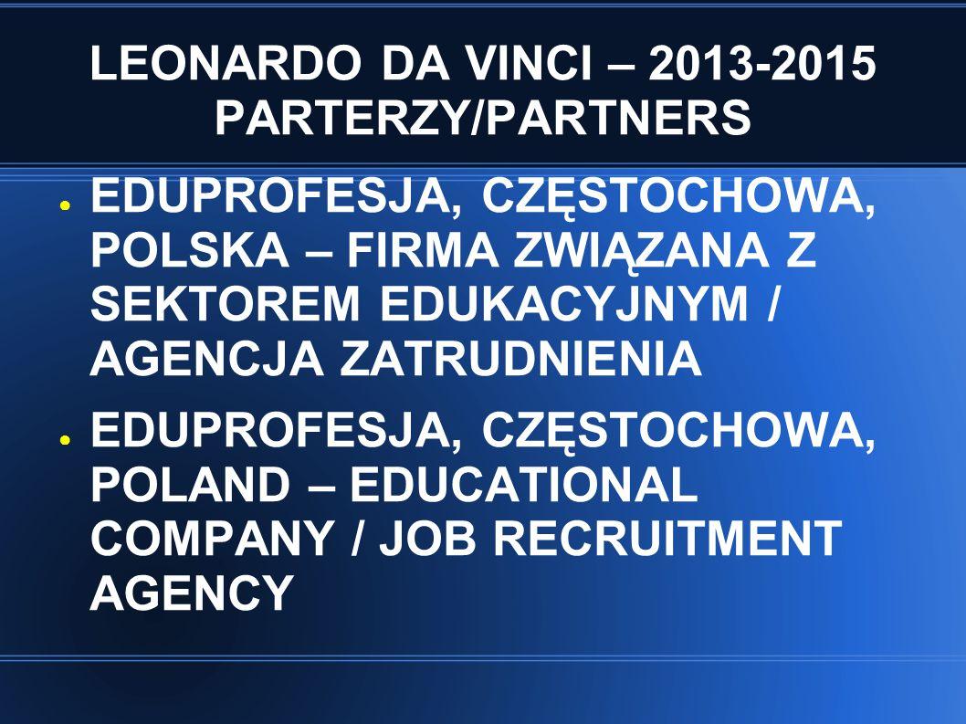 LEONARDO DA VINCI – 2013-2015 PARTERZY/PARTNERS ● EDUPROFESJA, CZĘSTOCHOWA, POLSKA – FIRMA ZWIĄZANA Z SEKTOREM EDUKACYJNYM / AGENCJA ZATRUDNIENIA ● ED