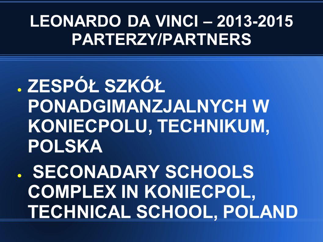 LEONARDO DA VINCI – 2013-2015 PARTERZY/PARTNERS ● ZESPÓŁ SZKÓŁ PONADGIMANZJALNYCH W KONIECPOLU, TECHNIKUM, POLSKA ● SECONADARY SCHOOLS COMPLEX IN KONI