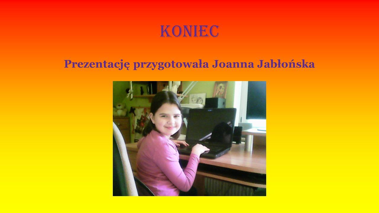 Koniec Prezentację przygotowała Joanna Jabłońska
