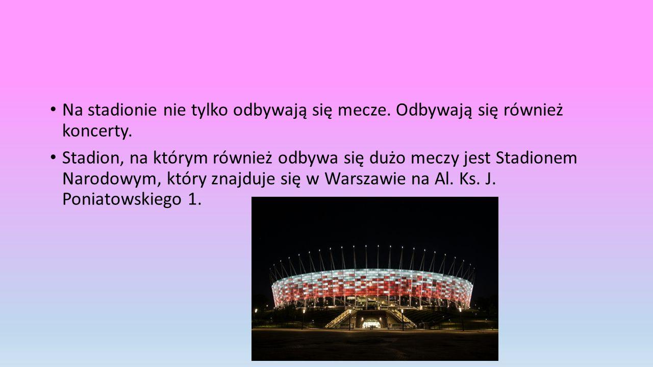 Na stadionie nie tylko odbywają się mecze.Odbywają się również koncerty.