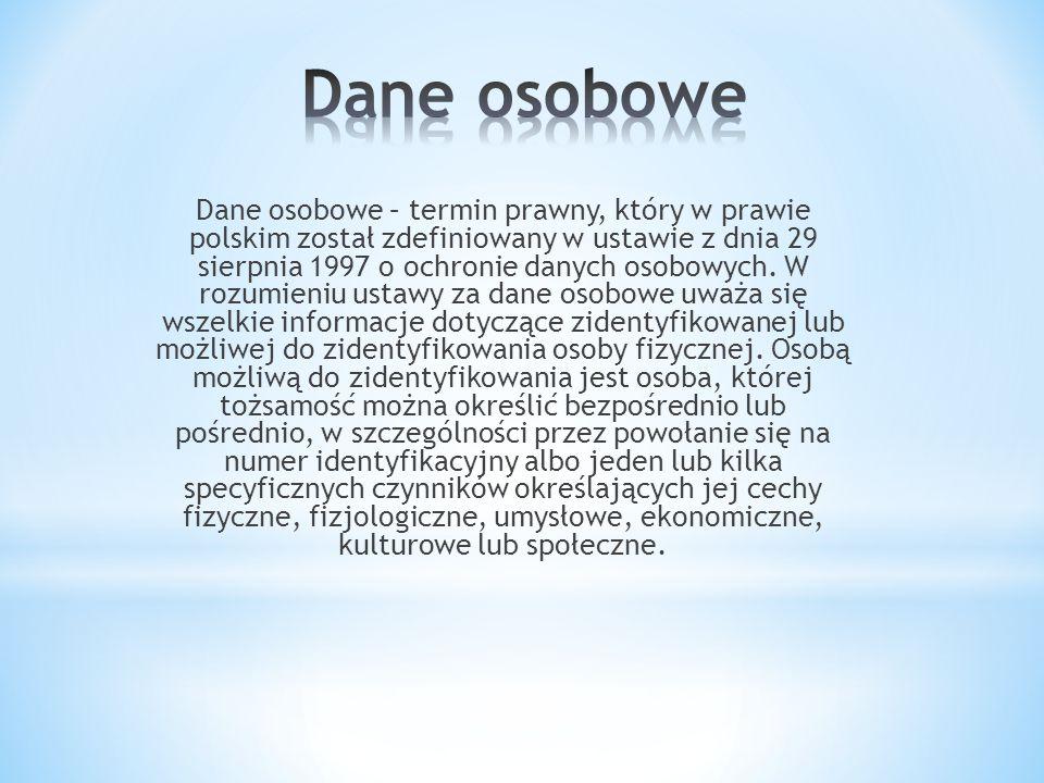 Dane osobowe – termin prawny, który w prawie polskim został zdefiniowany w ustawie z dnia 29 sierpnia 1997 o ochronie danych osobowych. W rozumieniu u