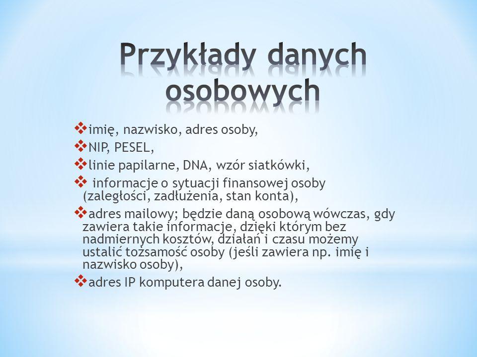  imię, nazwisko, adres osoby,  NIP, PESEL,  linie papilarne, DNA, wzór siatkówki,  informacje o sytuacji finansowej osoby (zaległości, zadłużenia,