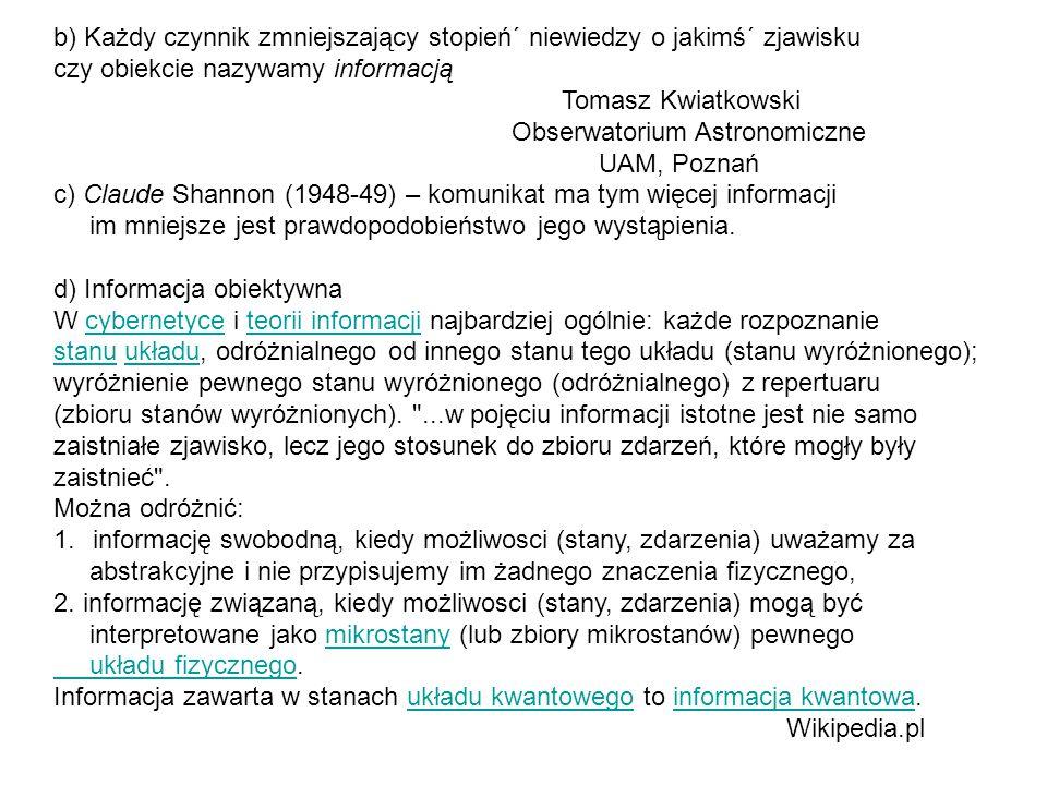 b) Każdy czynnik zmniejszający stopień´ niewiedzy o jakimś´ zjawisku czy obiekcie nazywamy informacją Tomasz Kwiatkowski Obserwatorium Astronomiczne UAM, Poznań c) Claude Shannon (1948-49) – komunikat ma tym więcej informacji im mniejsze jest prawdopodobieństwo jego wystąpienia.