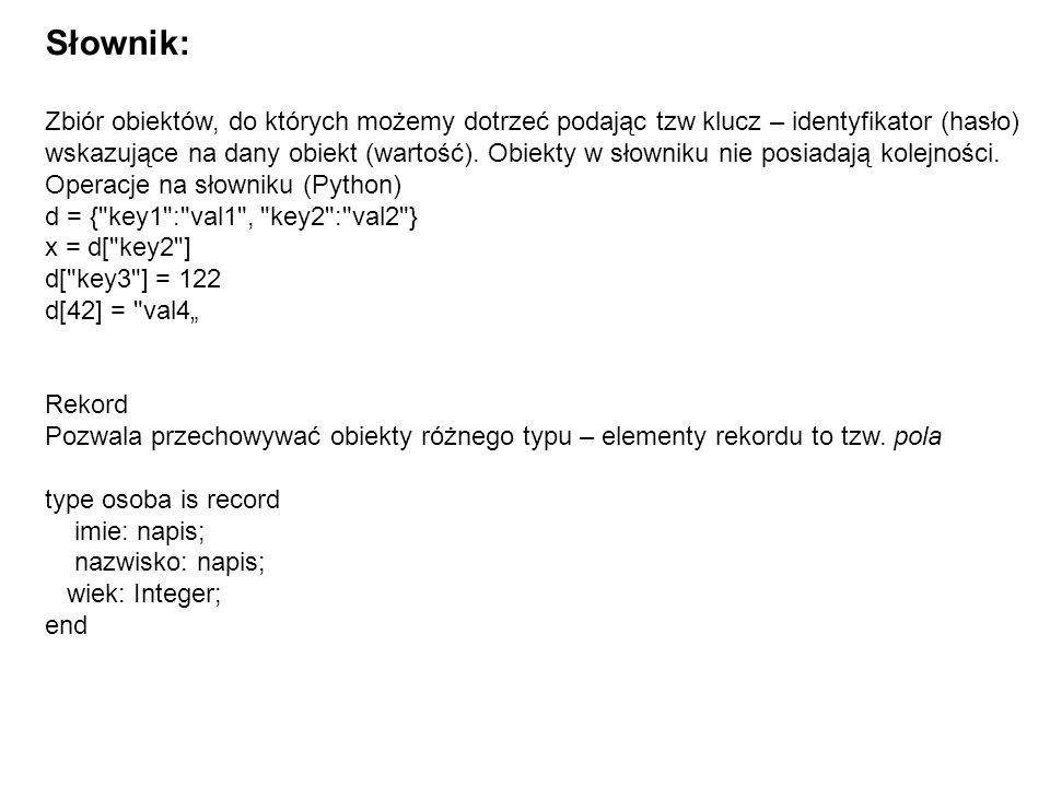 Słownik: Zbiór obiektów, do których możemy dotrzeć podając tzw klucz – identyfikator (hasło) wskazujące na dany obiekt (wartość).