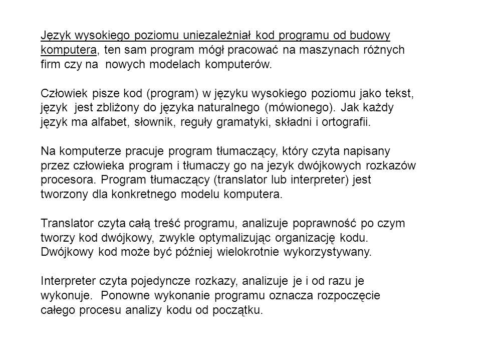 Język wysokiego poziomu uniezależniał kod programu od budowy komputera, ten sam program mógł pracować na maszynach różnych firm czy na nowych modelach komputerów.