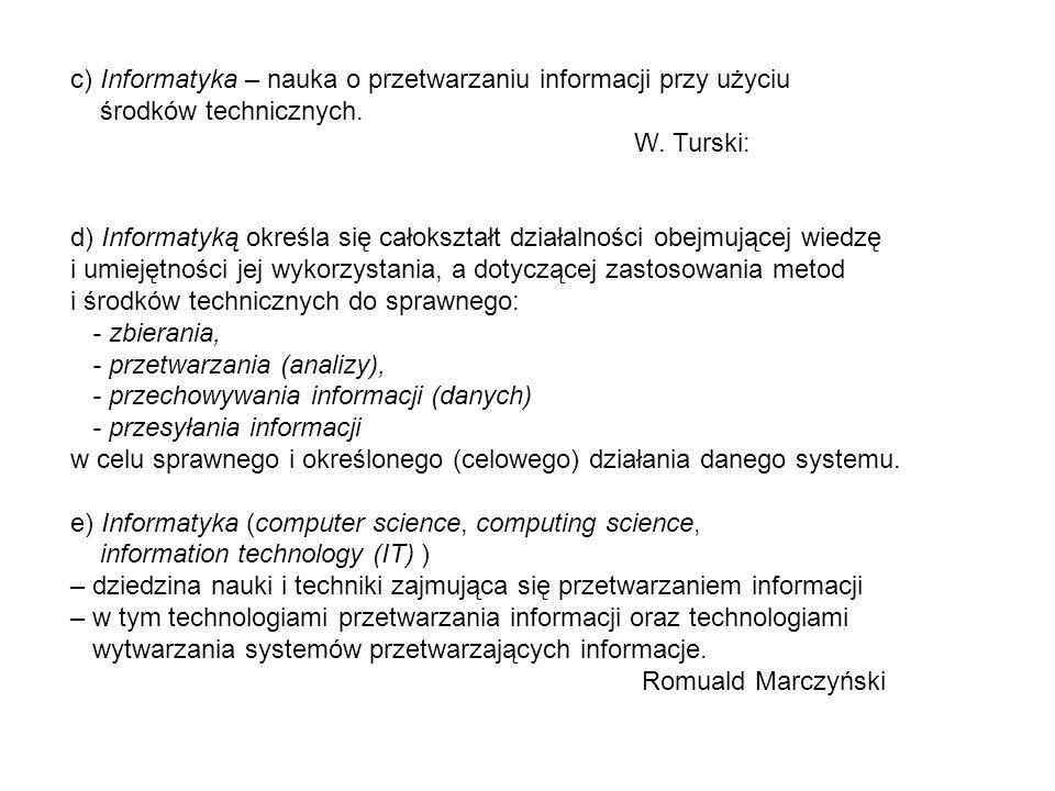 c) Informatyka – nauka o przetwarzaniu informacji przy użyciu środków technicznych.
