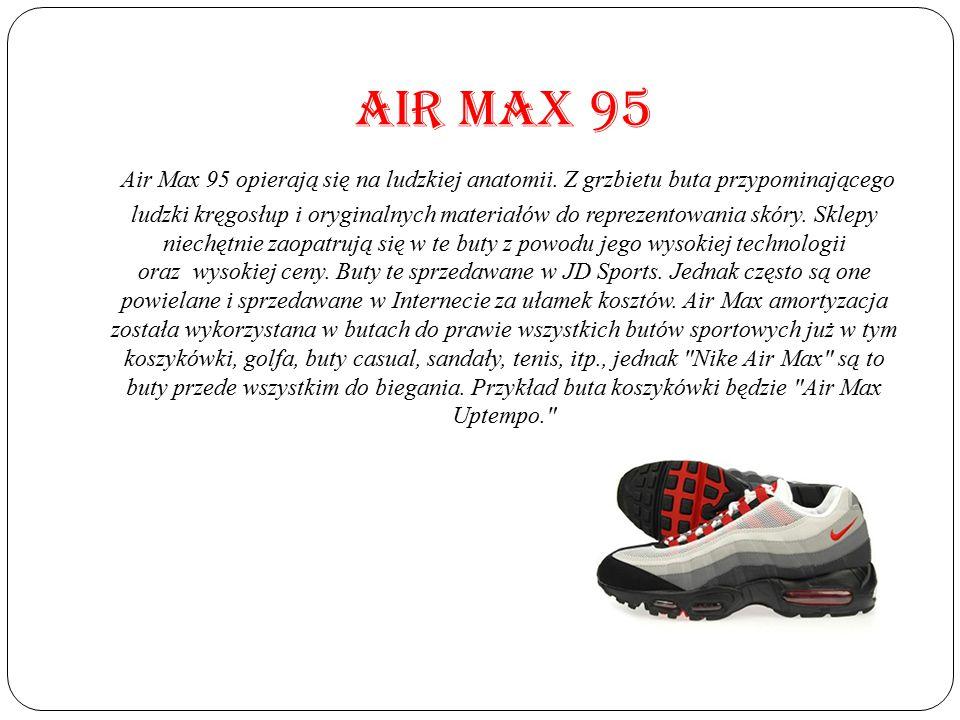 AIR MAX 95 Air Max 95 opierają się na ludzkiej anatomii. Z grzbietu buta przypominającego ludzki kręgosłup i oryginalnych materiałów do reprezentowani