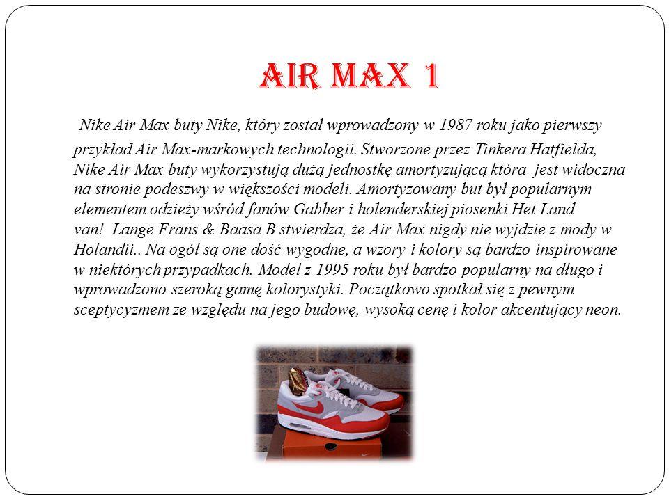 AIR MAX 1 Nike Air Max buty Nike, który został wprowadzony w 1987 roku jako pierwszy przykład Air Max-markowych technologii. Stworzone przez Tinkera H