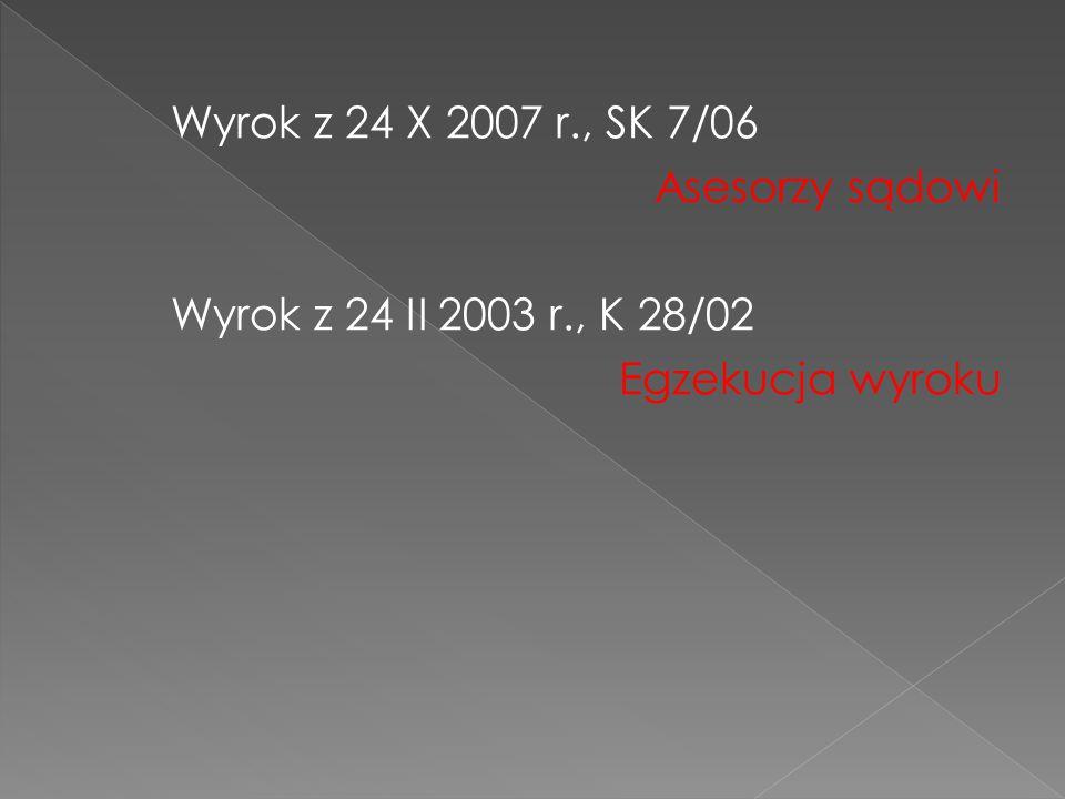 Wyrok z 24 X 2007 r., SK 7/06 Asesorzy sądowi Wyrok z 24 II 2003 r., K 28/02 Egzekucja wyroku