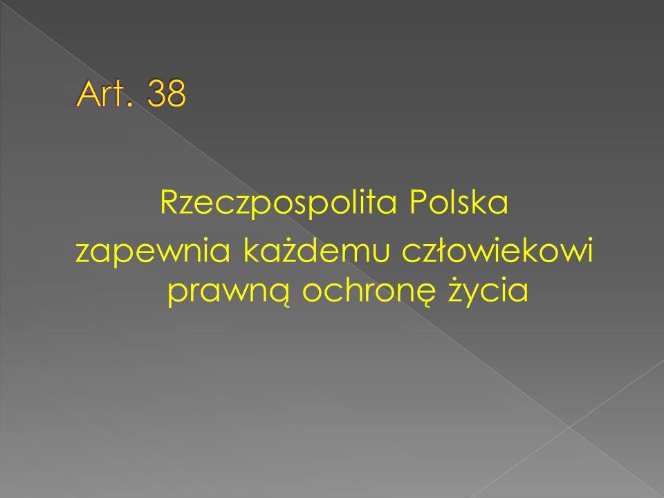 Rzeczpospolita Polska zapewnia każdemu człowiekowi prawną ochronę życia