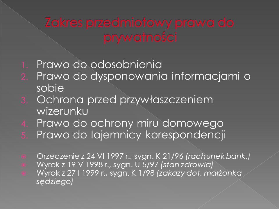 1. Prawo do odosobnienia 2. Prawo do dysponowania informacjami o sobie 3. Ochrona przed przywłaszczeniem wizerunku 4. Prawo do ochrony miru domowego 5