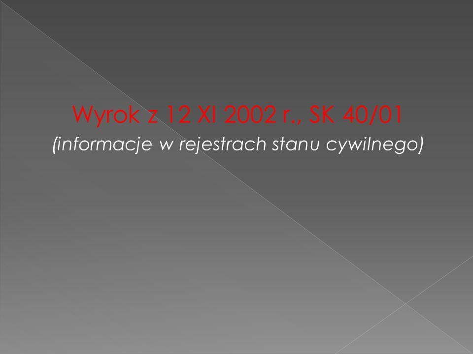 Wyrok z 12 XI 2002 r., SK 40/01 (informacje w rejestrach stanu cywilnego)