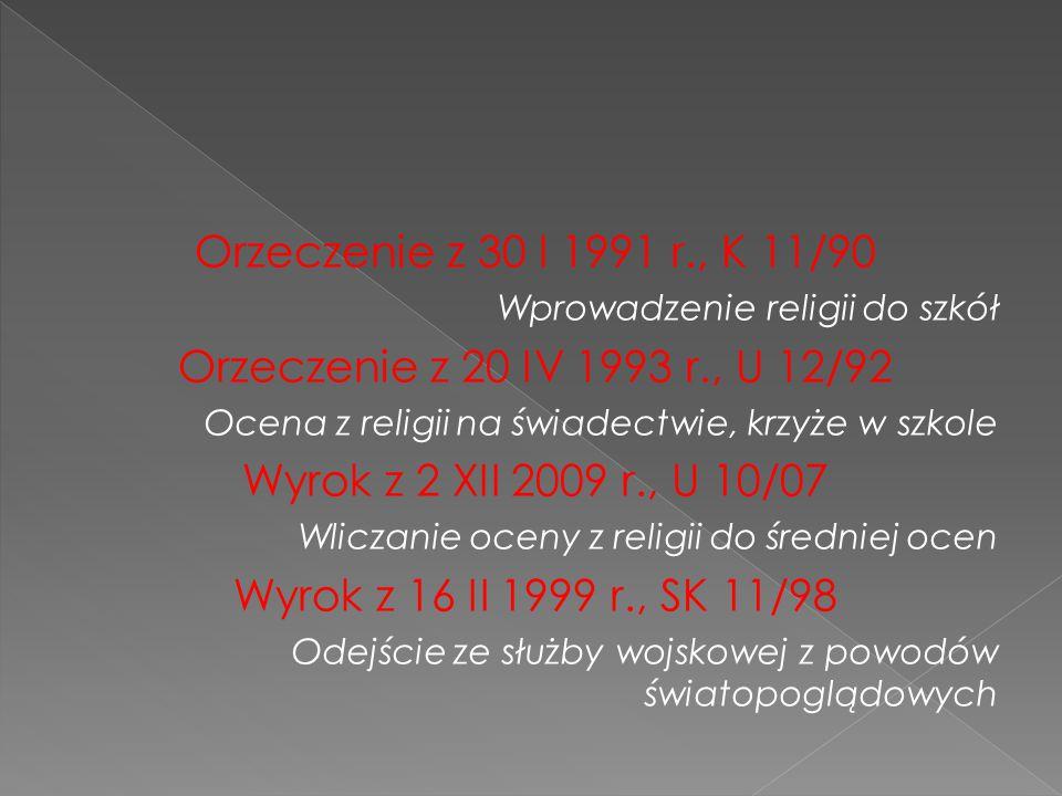 Orzeczenie z 30 I 1991 r., K 11/90 Wprowadzenie religii do szkół Orzeczenie z 20 IV 1993 r., U 12/92 Ocena z religii na świadectwie, krzyże w szkole W
