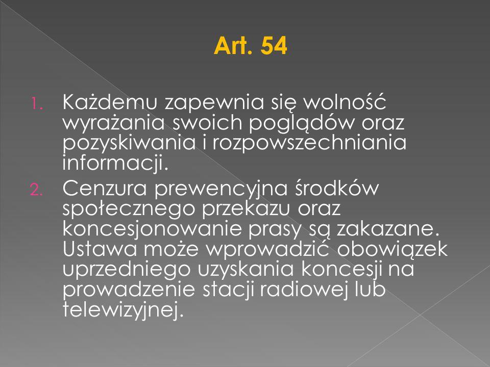 Art. 54 1. Każdemu zapewnia się wolność wyrażania swoich poglądów oraz pozyskiwania i rozpowszechniania informacji. 2. Cenzura prewencyjna środków spo