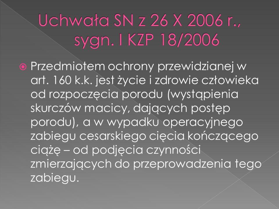  Przedmiotem ochrony przewidzianej w art. 160 k.k. jest życie i zdrowie człowieka od rozpoczęcia porodu (wystąpienia skurczów macicy, dających postęp