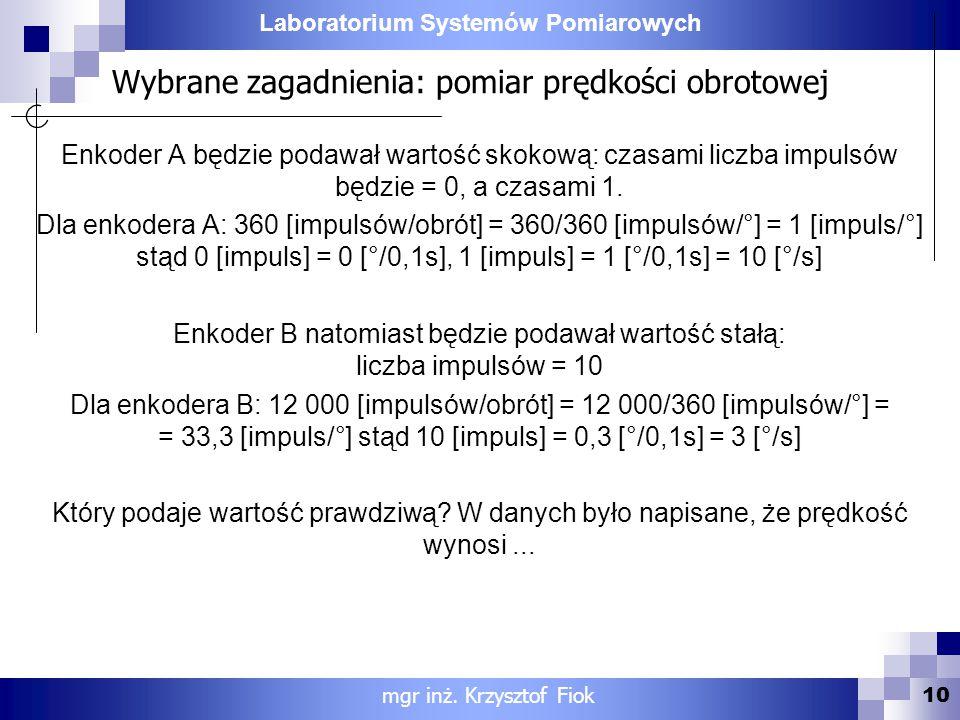 Laboratorium Systemów Pomiarowych Wybrane zagadnienia: pomiar prędkości obrotowej Enkoder A będzie podawał wartość skokową: czasami liczba impulsów bę