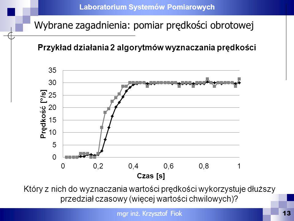 Laboratorium Systemów Pomiarowych Wybrane zagadnienia: pomiar prędkości obrotowej Przykład działania 2 algorytmów wyznaczania prędkości 13 mgr inż. Kr