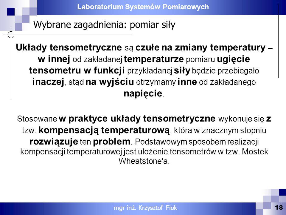 Laboratorium Systemów Pomiarowych Wybrane zagadnienia: pomiar siły Układy tensometryczne są czułe na zmiany temperatury – w innej od zakładanej temper