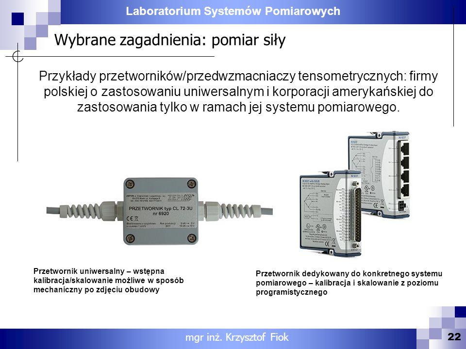 Laboratorium Systemów Pomiarowych Wybrane zagadnienia: pomiar siły 22 mgr inż. Krzysztof Fiok Przykłady przetworników/przedwzmacniaczy tensometrycznyc