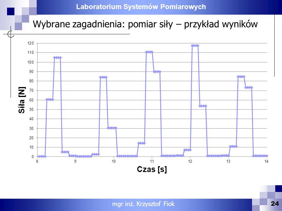 Laboratorium Systemów Pomiarowych Wybrane zagadnienia: pomiar siły – przykład wyników 24 mgr inż. Krzysztof Fiok