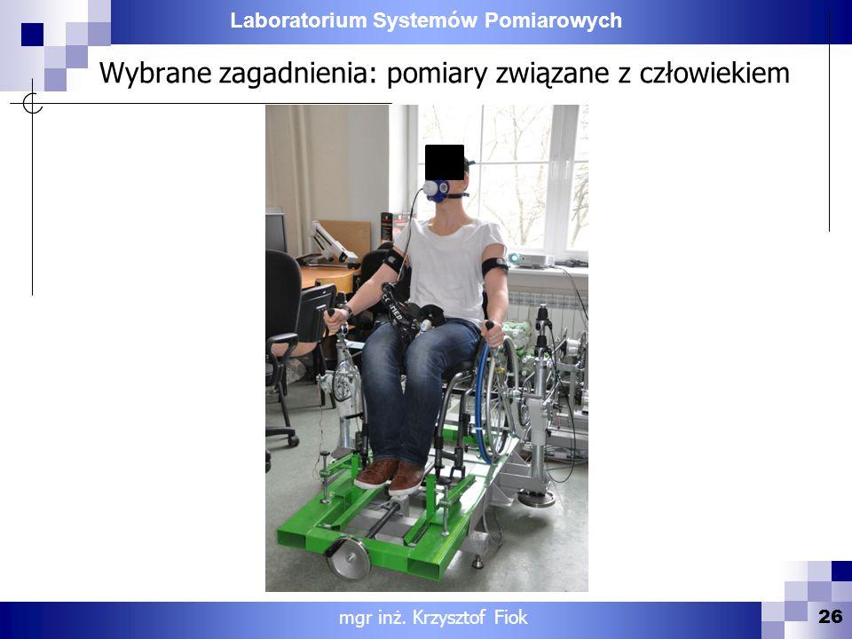 Laboratorium Systemów Pomiarowych Wybrane zagadnienia: pomiary związane z człowiekiem 26 mgr inż. Krzysztof Fiok