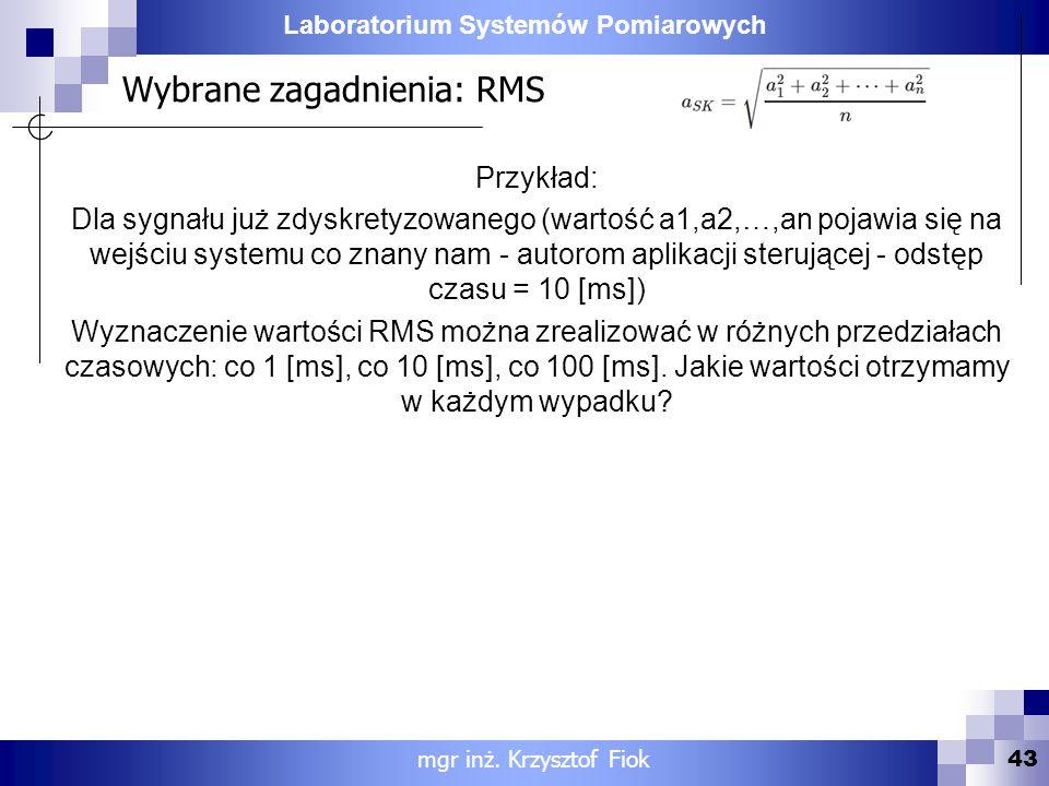 Laboratorium Systemów Pomiarowych Wybrane zagadnienia: RMS 43 mgr inż. Krzysztof Fiok Przykład: Dla sygnału już zdyskretyzowanego (wartość a1,a2,…,an
