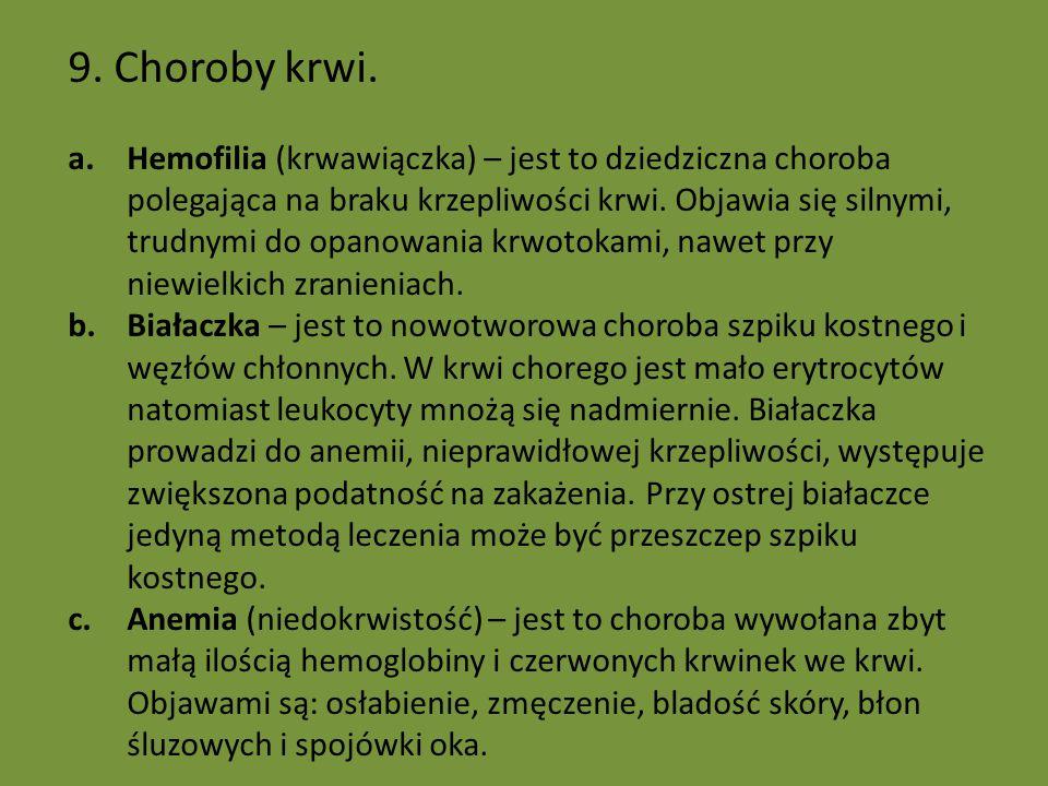 9. Choroby krwi. a.Hemofilia (krwawiączka) – jest to dziedziczna choroba polegająca na braku krzepliwości krwi. Objawia się silnymi, trudnymi do opano