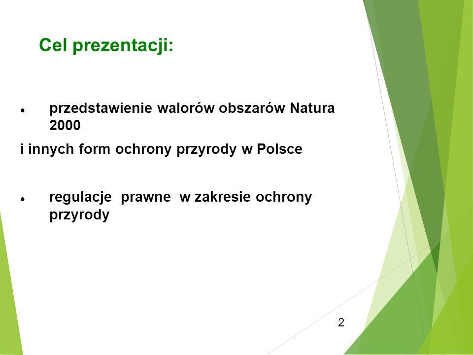 2 przedstawienie walorów obszarów Natura 2000 i innych form ochrony przyrody w Polsce regulacje prawne w zakresie ochrony przyrody Cel prezentacji: