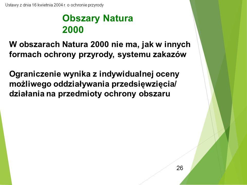 26 Obszary Natura 2000 Ustawy z dnia 16 kwietnia 2004 r. o ochronie przyrody W obszarach Natura 2000 nie ma, jak w innych formach ochrony przyrody, sy