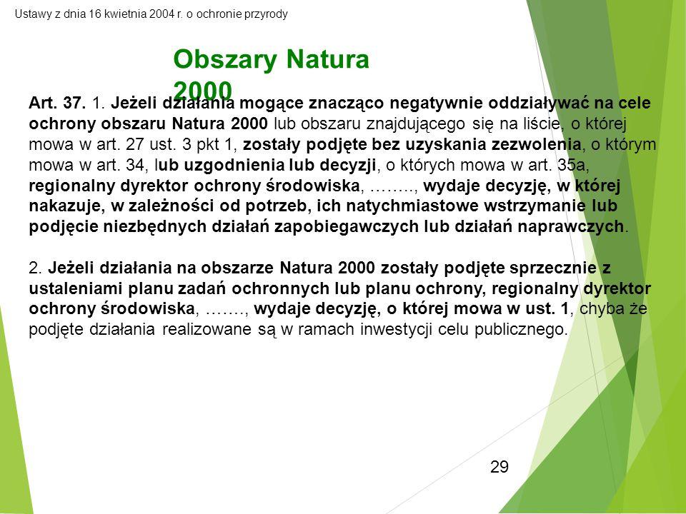 29 Obszary Natura 2000 Art. 37. 1. Jeżeli działania mogące znacząco negatywnie oddziaływać na cele ochrony obszaru Natura 2000 lub obszaru znajdująceg