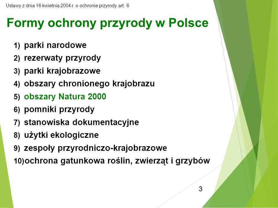 3 Ustawy z dnia 16 kwietnia 2004 r. o ochronie przyrody, art. 6 1) parki narodowe 2) rezerwaty przyrody 3) parki krajobrazowe 4) obszary chronionego k