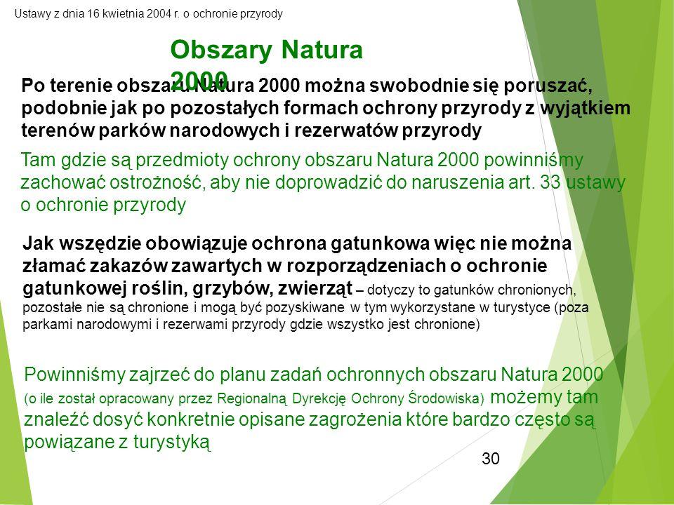 30 Ustawy z dnia 16 kwietnia 2004 r. o ochronie przyrody Po terenie obszaru Natura 2000 można swobodnie się poruszać, podobnie jak po pozostałych form