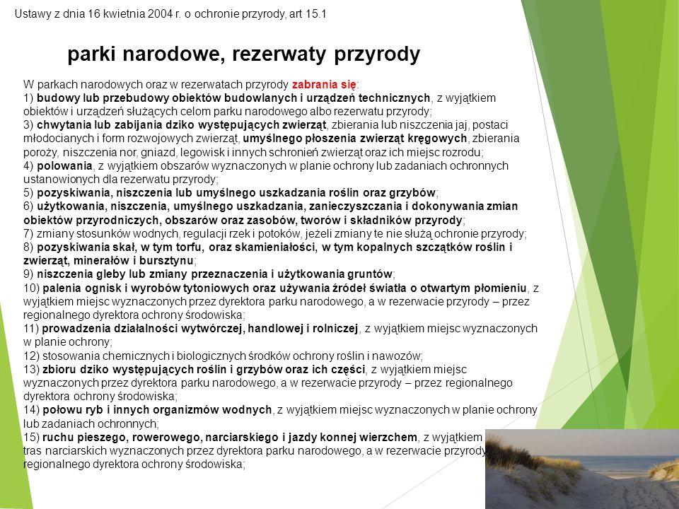 34 Ustawy z dnia 16 kwietnia 2004 r. o ochronie przyrody, art 15.1 parki narodowe, rezerwaty przyrody W parkach narodowych oraz w rezerwatach przyrody