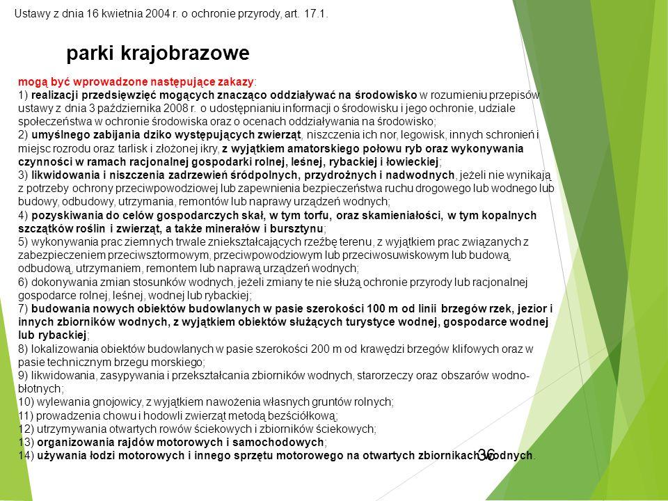 36 Ustawy z dnia 16 kwietnia 2004 r. o ochronie przyrody, art. 17.1. parki krajobrazowe mogą być wprowadzone następujące zakazy: 1) realizacji przedsi