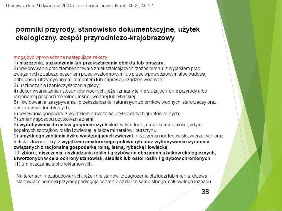 38 Ustawy z dnia 16 kwietnia 2004 r. o ochronie przyrody, art. 40.2.; 45.1.1 pomniki przyrody, stanowisko dokumentacyjne, użytek ekologiczny, zespół p
