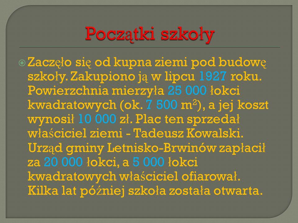  Zacz ęł o si ę od kupna ziemi pod budow ę szko ł y.