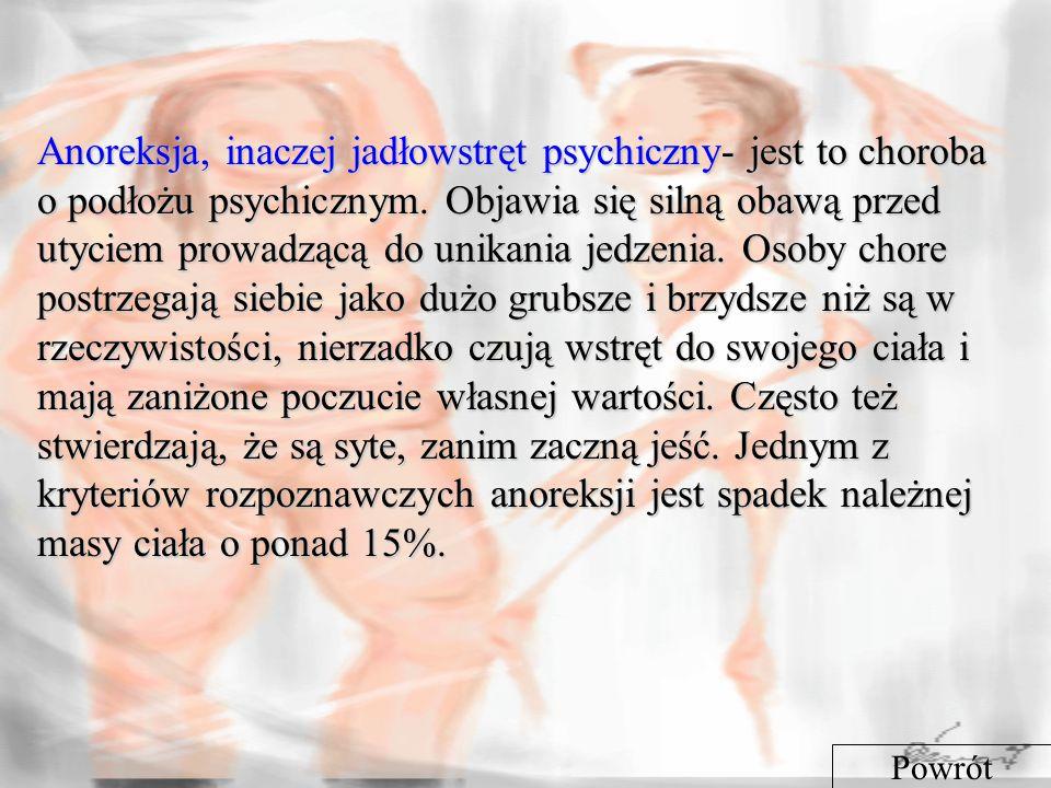 Anoreksja, inaczej jadłowstręt psychiczny- jest to choroba o podłożu psychicznym.