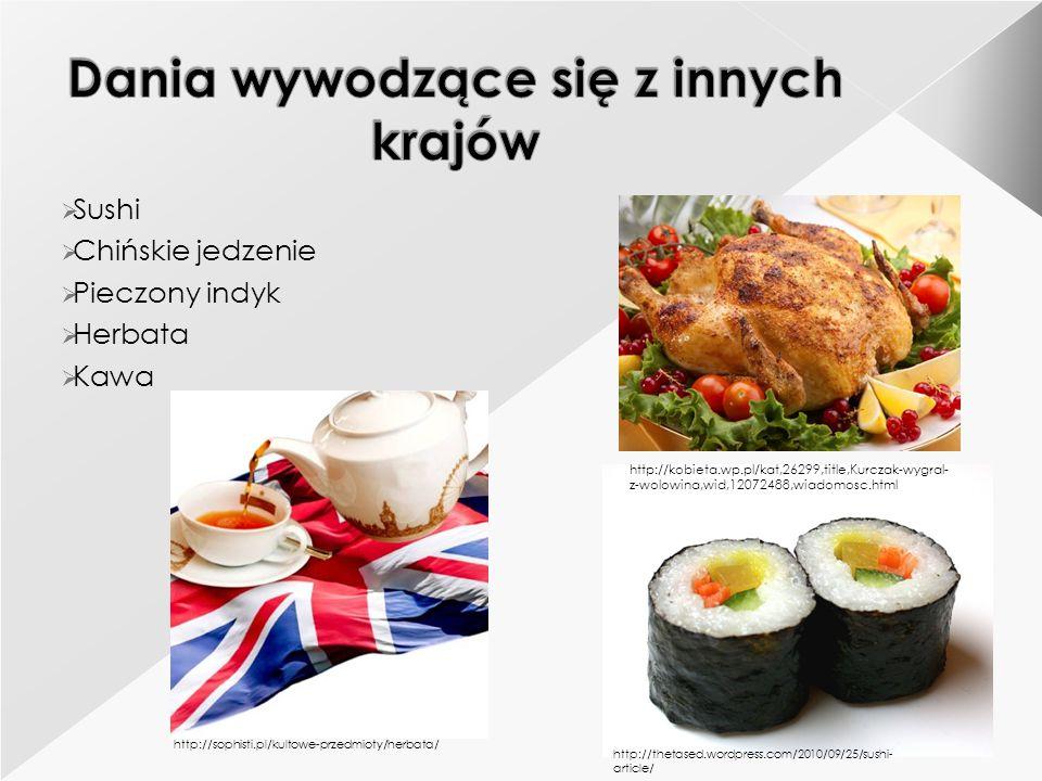  Sushi  Chińskie jedzenie  Pieczony indyk  Herbata  Kawa http://sophisti.pl/kultowe-przedmioty/herbata/ http://thetased.wordpress.com/2010/09/25/