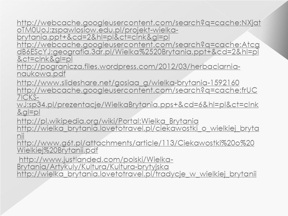 http://webcache.googleusercontent.com/search?q=cache:NXjat oTM0UoJ:zspawlosiow.edu.pl/projekt-wielka- brytania.ppt+&cd=2&hl=pl&ct=clnk&gl=pl http://we