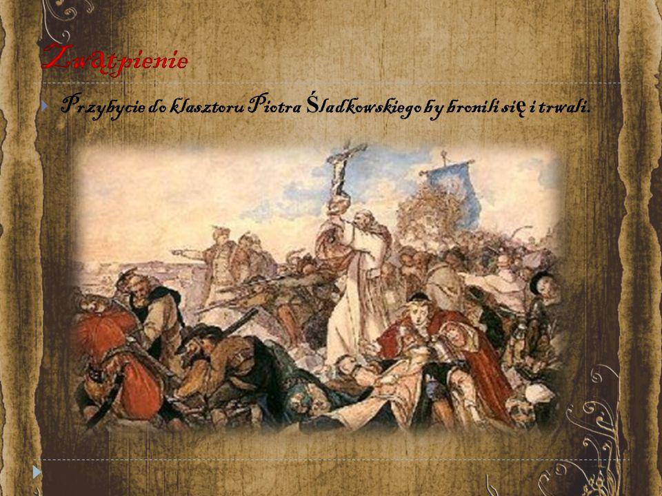  Przybycie do klasztoru Piotra Ś ladkowskiego by bronili si ę i trwali.