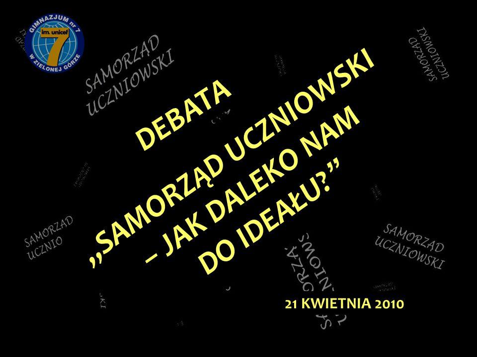 """""""SAMORZ Ą D UCZNIOWSKI – JAK DALEKO NAM DO IDEAŁU? 21 KWIETNIA 2010 DEBATA"""