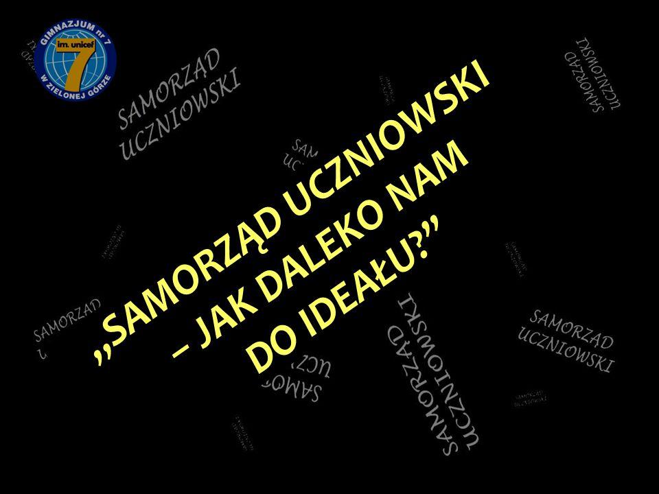 """""""SAMORZĄD UCZNIOWSKI – JAK DALEKO NAM DO IDEAŁU"""
